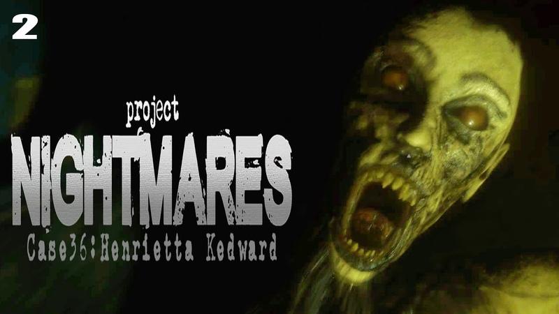 Project Nightmares Case 36 Henrietta Kedward 2 Хоррор игра 2021 Релиз Здравствуй Анна