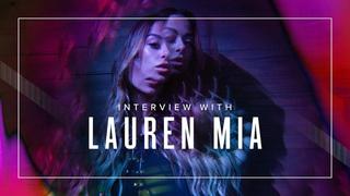 Lauren Mia Interview