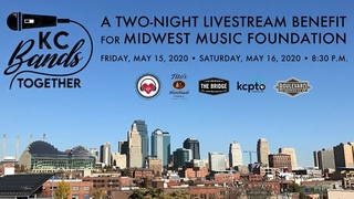 KC Bands Together • Friday, May 15th • A Livestream Benefit for Midwest Music Foundation