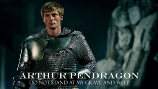 Arthur Pendragon -- Do Not Stand at My Grave and Weep